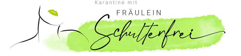 Karantine mit Fräulein Schulterfrei